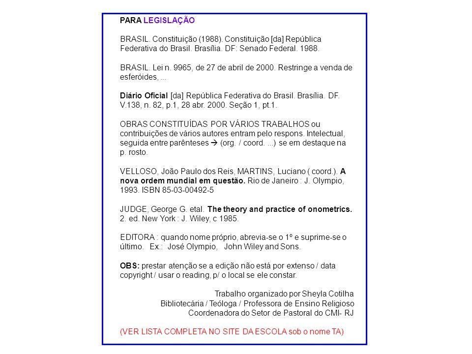 PARA LEGISLAÇÃO BRASIL. Constituição (1988). Constituição [da] República Federativa do Brasil. Brasília. DF: Senado Federal. 1988.